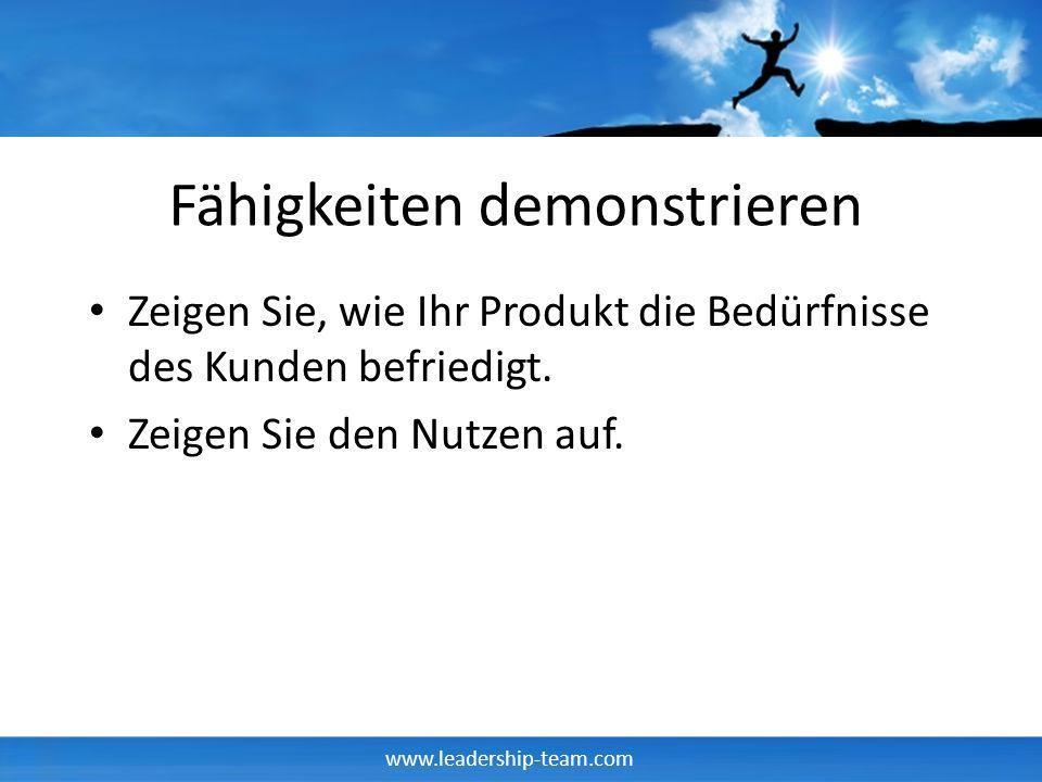 www.leadership-team.com Fähigkeiten demonstrieren Zeigen Sie, wie Ihr Produkt die Bedürfnisse des Kunden befriedigt. Zeigen Sie den Nutzen auf.