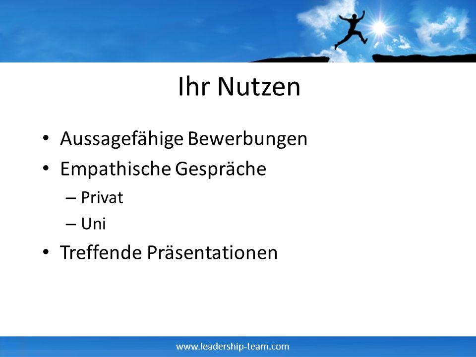 www.leadership-team.com Ihr Nutzen Aussagefähige Bewerbungen Empathische Gespräche – Privat – Uni Treffende Präsentationen