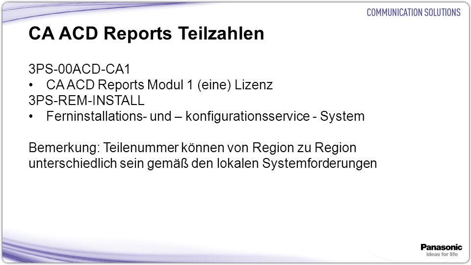 10 CA ACD Reports Teilzahlen 3PS-00ACD-CA1 CA ACD Reports Modul 1 (eine) Lizenz 3PS-REM-INSTALL Ferninstallations- und – konfigurationsservice - System Bemerkung: Teilenummer können von Region zu Region unterschiedlich sein gemäß den lokalen Systemforderungen