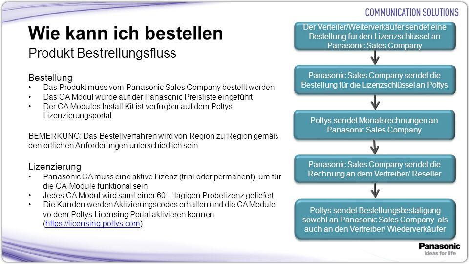 9 Produkt Bestrellungsfluss Bestellung Das Produkt muss vom Panasonic Sales Company bestellt werden Das CA Modul wurde auf der Panasonic Preisliste eingeführt Der CA Modules Install Kit ist verfügbar auf dem Poltys Lizenzierungsportal BEMERKUNG: Das Bestellverfahren wird von Region zu Region gemäß den örtlichen Anforderungen unterschiedlich sein Lizenzierung Panasonic CA muss eine aktive Lizenz (trial oder permanent), um für die CA-Module funktional sein Jedes CA Modul wird samt einer 60 – tägigen Probelizenz geliefert Die Kunden werden Aktivierungscodes erhalten und die CA Module vo dem Poltys Licensing Portal aktivieren können (https://licensing.poltys.com)https://licensing.poltys.com Der Verteiler/Weiterverkäufer sendet eine Bestellung für den Lizenzschlüssel an Panasonic Sales Company Panasonic Sales Company sendet die Bestellung für die Lizenzschlüssel an Poltys Poltys sendet Monatsrechnungen an Panasonic Sales Company Panasonic Sales Company sendet die Rechnung an dem Vertreiber/ Reseller Poltys sendet Bestellungsbestätigung sowohl an Panasonic Sales Company als auch an den Vertreiber/ Wiederverkäufer