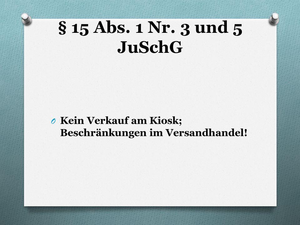 § 15 Abs. 1 Nr. 3 und 5 JuSchG O Kein Verkauf am Kiosk; Beschränkungen im Versandhandel!
