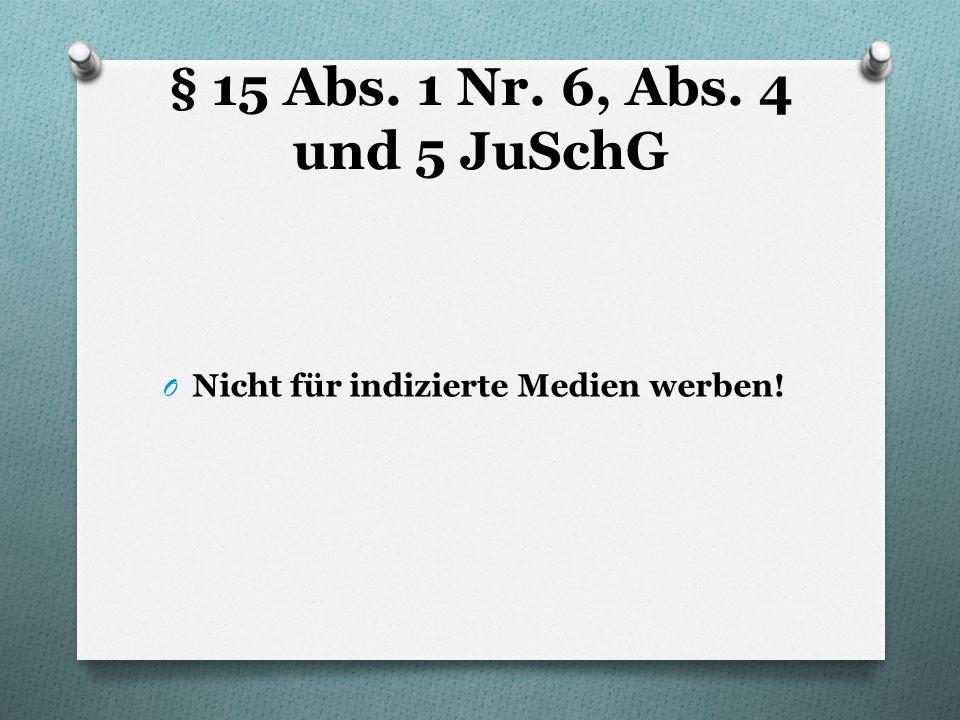§ 15 Abs. 1 Nr. 6, Abs. 4 und 5 JuSchG ONONicht für indizierte Medien werben!