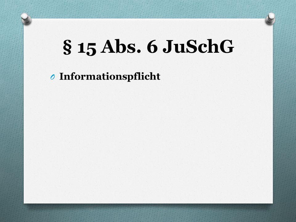 § 15 Abs. 6 JuSchG O Informationspflicht