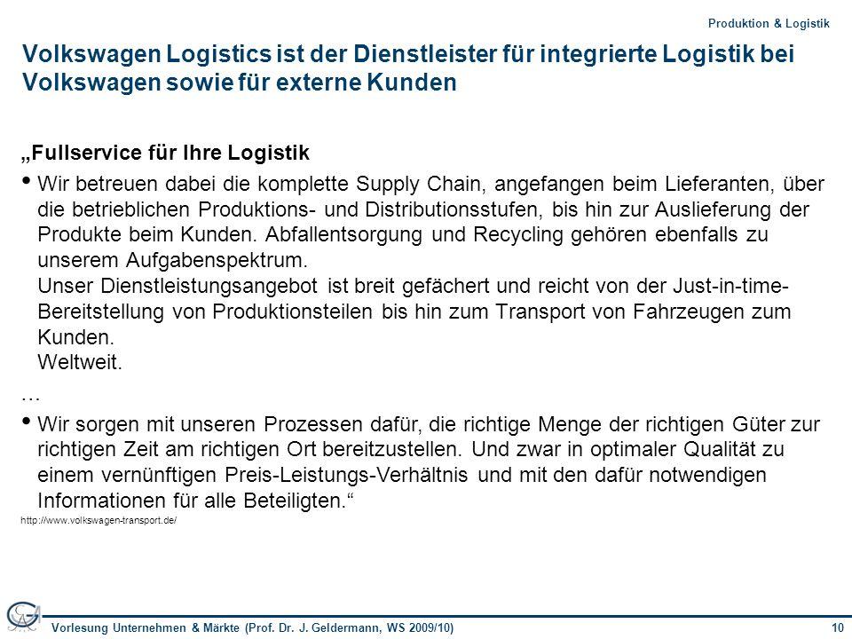 10Vorlesung Unternehmen & Märkte (Prof. Dr. J. Geldermann, WS 2009/10) 10Produktion & Logistik Volkswagen Logistics ist der Dienstleister für integrie