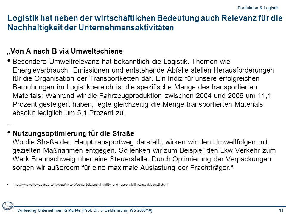 11Vorlesung Unternehmen & Märkte (Prof. Dr. J. Geldermann, WS 2009/10) 11Produktion & Logistik Logistik hat neben der wirtschaftlichen Bedeutung auch