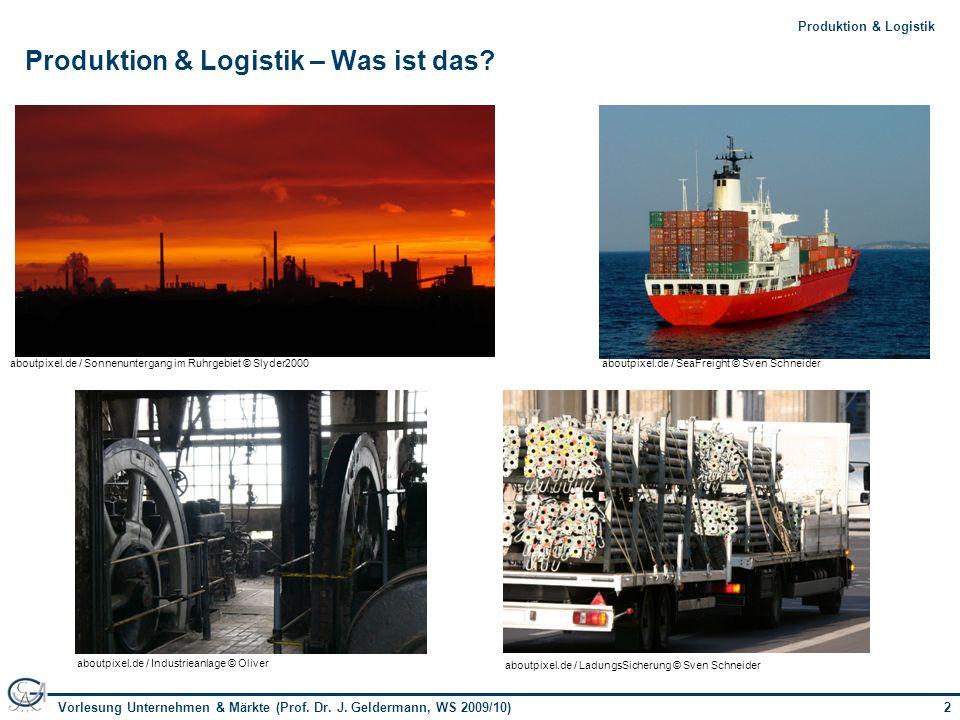 2Vorlesung Unternehmen & Märkte (Prof. Dr. J. Geldermann, WS 2009/10) 2Produktion & Logistik Produktion & Logistik – Was ist das? aboutpixel.de / Sonn