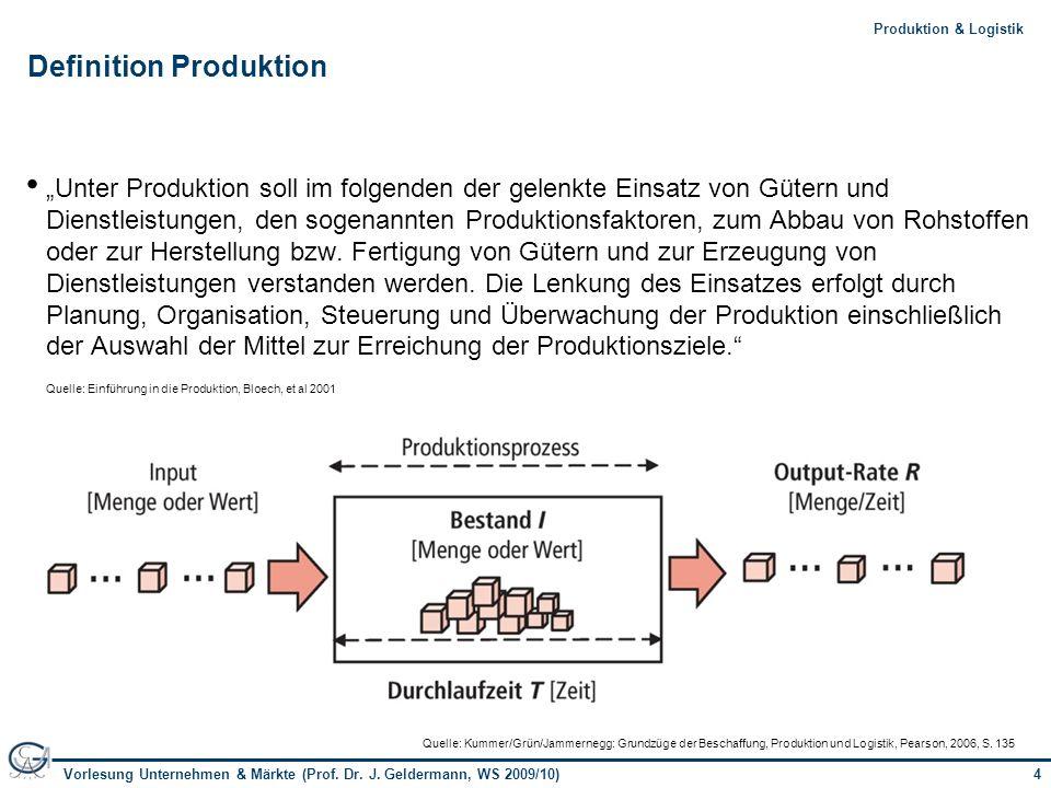 4Vorlesung Unternehmen & Märkte (Prof. Dr. J. Geldermann, WS 2009/10) 4Produktion & Logistik Definition Produktion Unter Produktion soll im folgenden
