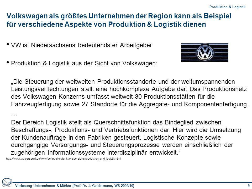 9Vorlesung Unternehmen & Märkte (Prof. Dr. J. Geldermann, WS 2009/10) 9Produktion & Logistik Volkswagen als größtes Unternehmen der Region kann als Be