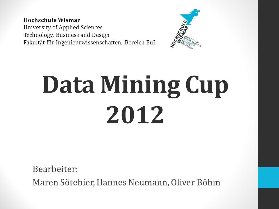 Data Mining Cup 2012 Bearbeiter: Maren Sötebier, Hannes Neumann, Oliver Böhm Hochschule Wismar University of Applied Sciences Technology, Business and