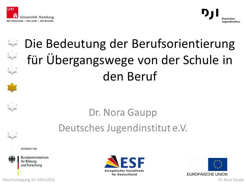 Abschlusstagung 23. März 2012 Dr. Nora Gaupp Die Bedeutung der Berufsorientierung für Übergangswege von der Schule in den Beruf Dr. Nora Gaupp Deutsch