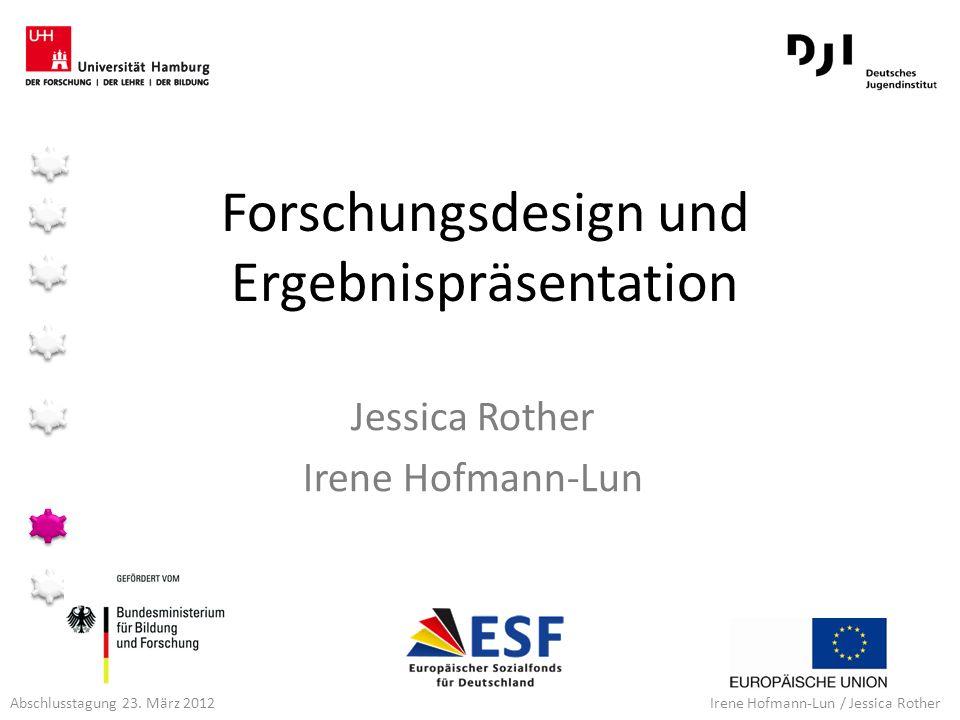 Irene Hofmann-Lun / Jessica Rother Jessica Rother Irene Hofmann-Lun Forschungsdesign und Ergebnispräsentation