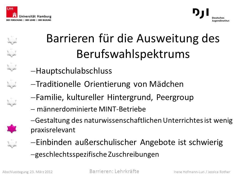 Abschlusstagung 23. März 2012 Irene Hofmann-Lun / Jessica Rother Barrieren für die Ausweitung des Berufswahlspektrums Hauptschulabschluss Traditionell