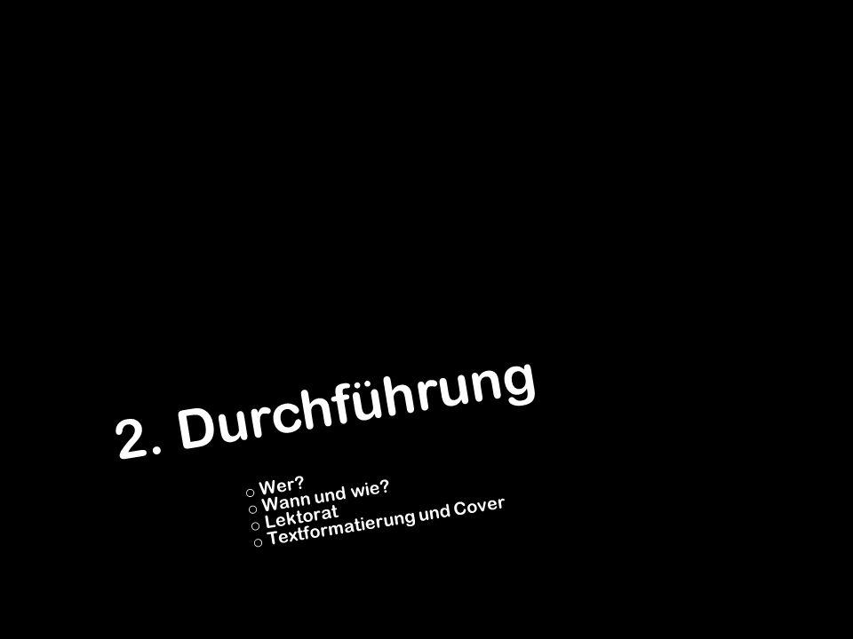 2. Durchführung o o Wer? o o Wann und wie? o o Lektorat o o Textformatierung und Cover