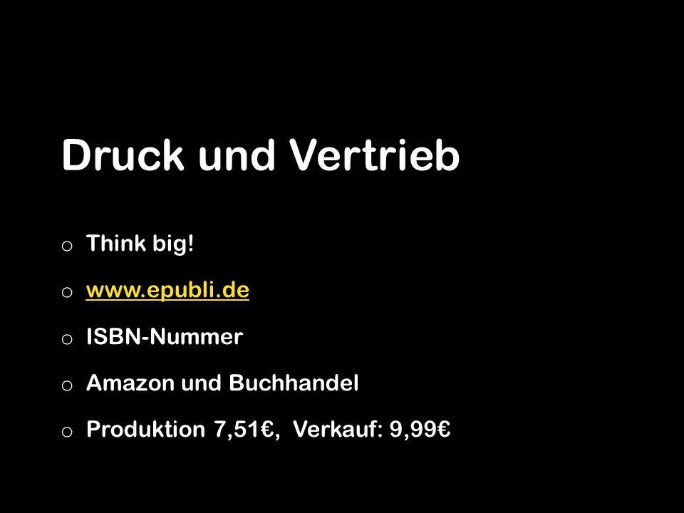Druck und Vertrieb o Think big! o www.epubli.de www.epubli.de o ISBN-Nummer o Amazon und Buchhandel o Produktion 7,51, Verkauf: 9,99