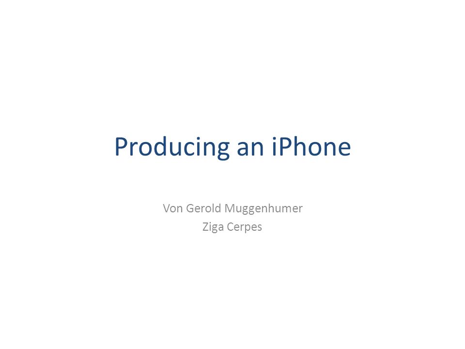 Producing an iPhone Von Gerold Muggenhumer Ziga Cerpes