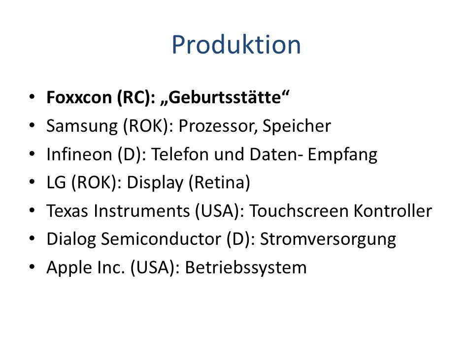 Foxxcon (RC): Geburtsstätte Samsung (ROK): Prozessor, Speicher Infineon (D): Telefon und Daten- Empfang LG (ROK): Display (Retina) Texas Instruments (