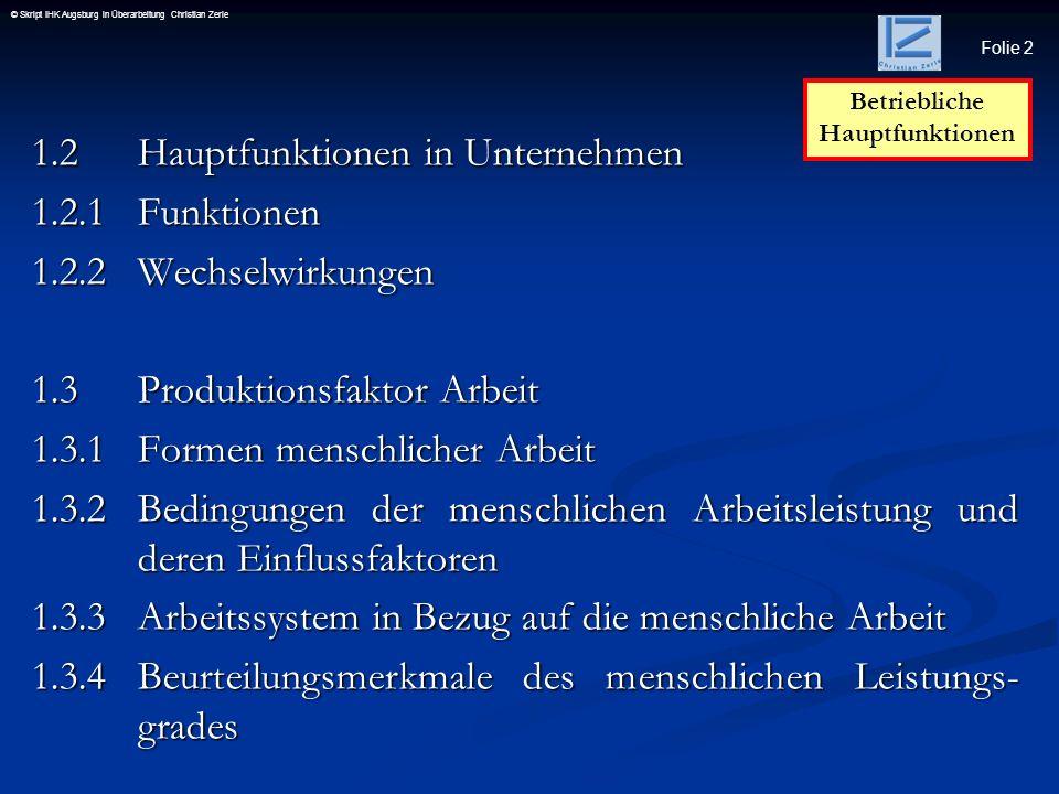 Folie 2 © Skript IHK Augsburg in Überarbeitung Christian Zerle 1.2Hauptfunktionen in Unternehmen 1.2.1 Funktionen 1.2.2 Wechselwirkungen 1.3Produktion