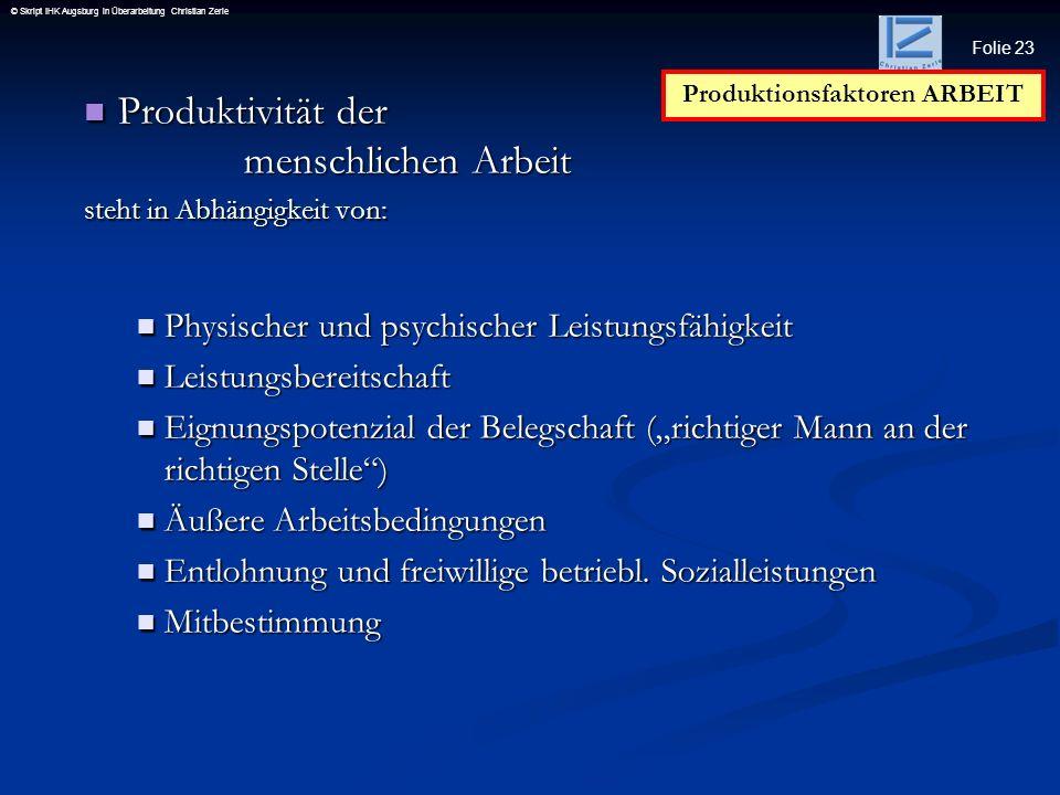 Folie 23 © Skript IHK Augsburg in Überarbeitung Christian Zerle Produktivität der menschlichen Arbeit Produktivität der menschlichen Arbeit steht in A