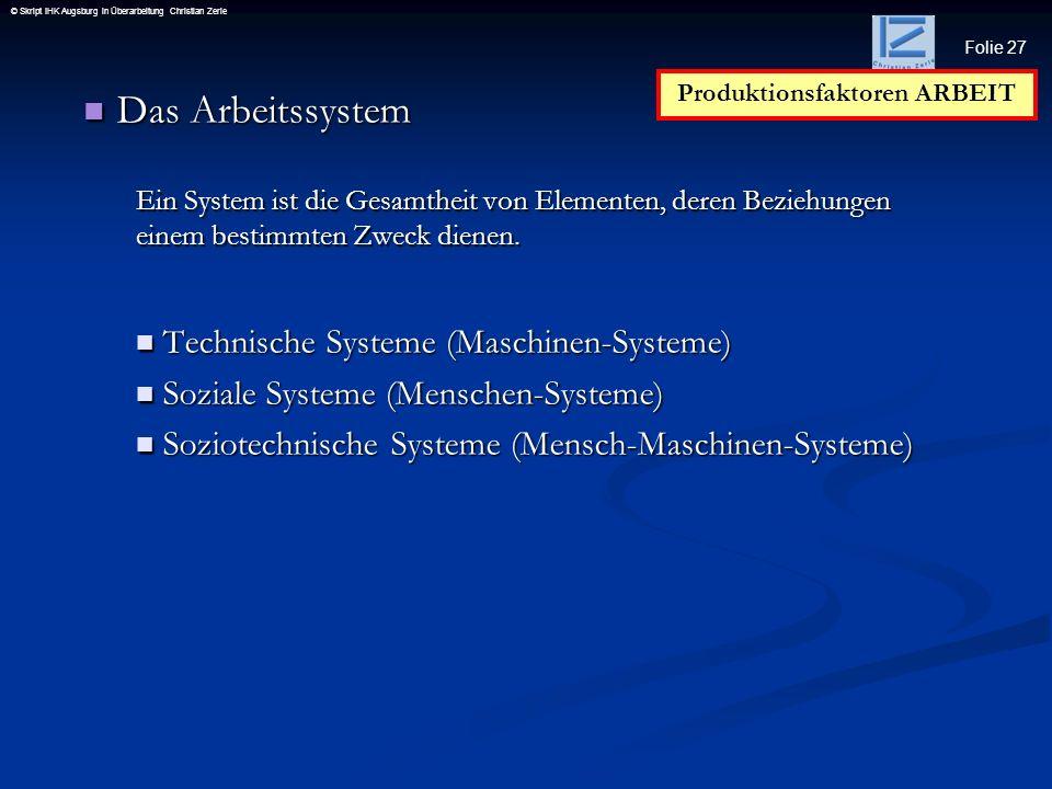 Folie 27 © Skript IHK Augsburg in Überarbeitung Christian Zerle Das Arbeitssystem Das Arbeitssystem Ein System ist die Gesamtheit von Elementen, deren