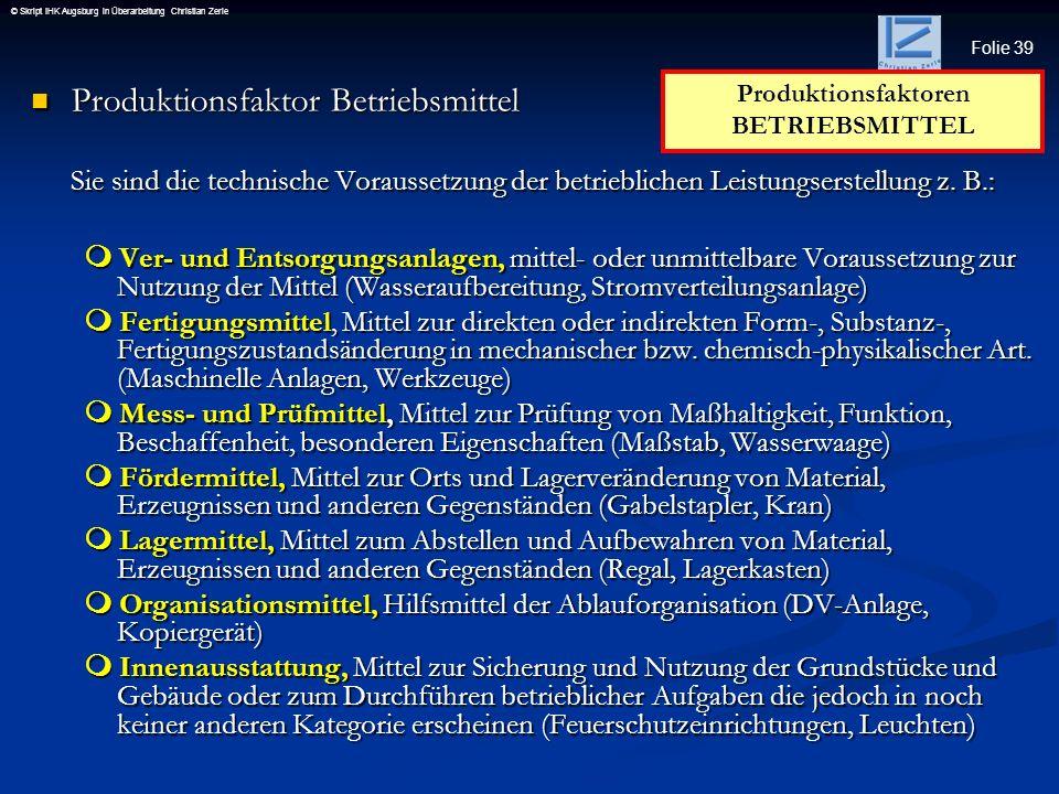 Folie 39 © Skript IHK Augsburg in Überarbeitung Christian Zerle Produktionsfaktor Betriebsmittel Produktionsfaktor Betriebsmittel Sie sind die technis
