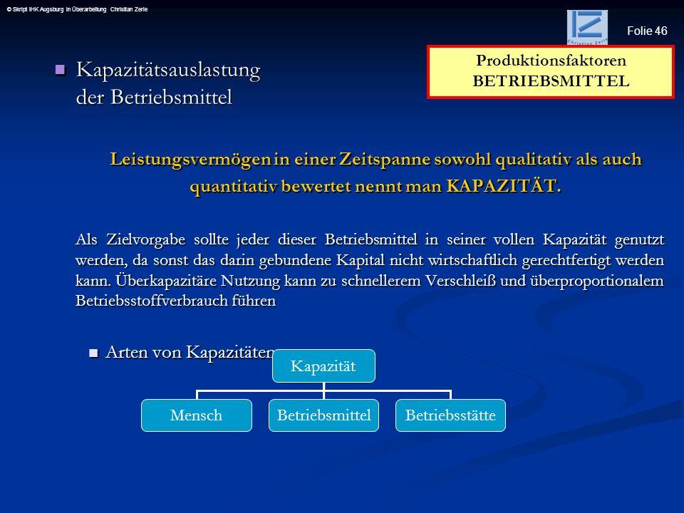 Folie 46 © Skript IHK Augsburg in Überarbeitung Christian Zerle Kapazitätsauslastung der Betriebsmittel Kapazitätsauslastung der Betriebsmittel Leistu