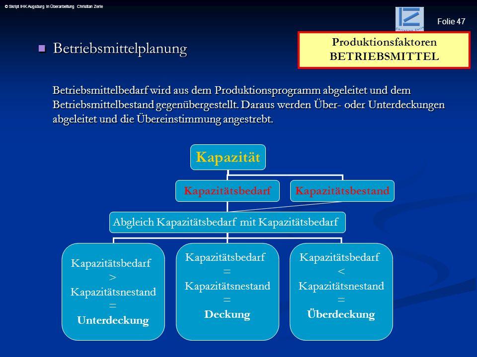 Folie 47 © Skript IHK Augsburg in Überarbeitung Christian Zerle Betriebsmittelplanung Betriebsmittelplanung Betriebsmittelbedarf wird aus dem Produkti