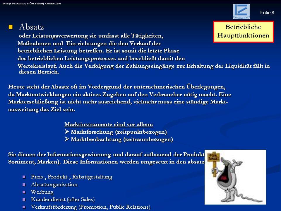Folie 9 © Skript IHK Augsburg in Überarbeitung Christian Zerle Verwaltung Verwaltung Sie dient dazu die Funktionsfähigkeit des Betriebes zu sichern.