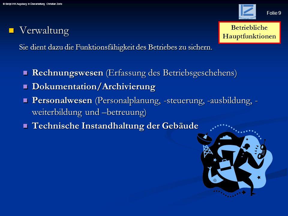Folie 9 © Skript IHK Augsburg in Überarbeitung Christian Zerle Verwaltung Verwaltung Sie dient dazu die Funktionsfähigkeit des Betriebes zu sichern. R