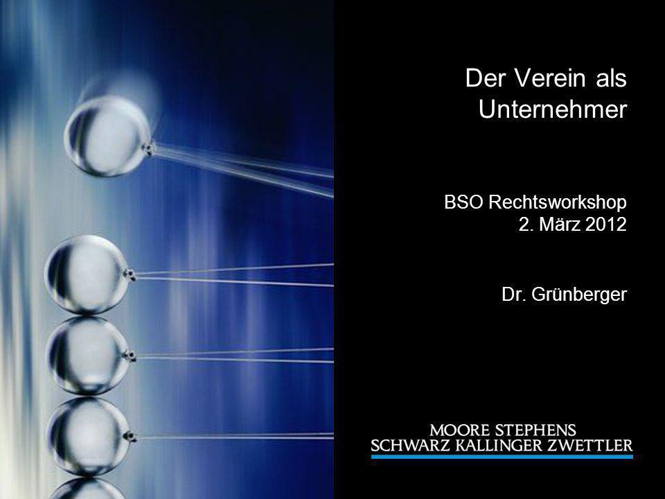 Der Verein als Unternehmer BSO Rechtsworkshop 2. März 2012 Dr. Grünberger