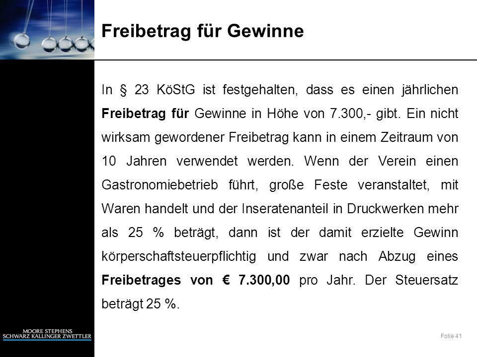 Folie 41 Freibetrag für Gewinne In § 23 KöStG ist festgehalten, dass es einen jährlichen Freibetrag für Gewinne in Höhe von 7.300,- gibt.
