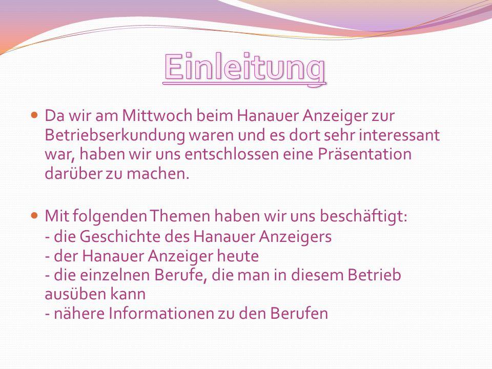 Da wir am Mittwoch beim Hanauer Anzeiger zur Betriebserkundung waren und es dort sehr interessant war, haben wir uns entschlossen eine Präsentation da