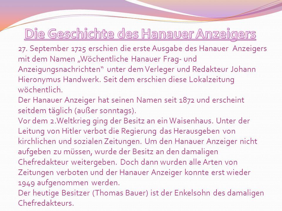 27. September 1725 erschien die erste Ausgabe des Hanauer Anzeigers mit dem Namen Wöchentliche Hanauer Frag- und Anzeigungsnachrichten unter dem Verle