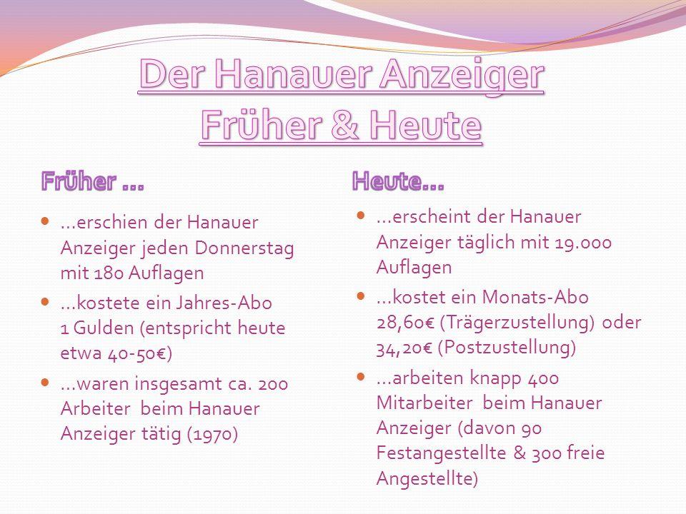 …erschien der Hanauer Anzeiger jeden Donnerstag mit 180 Auflagen …kostete ein Jahres-Abo 1 Gulden (entspricht heute etwa 40-50) …waren insgesamt ca. 2