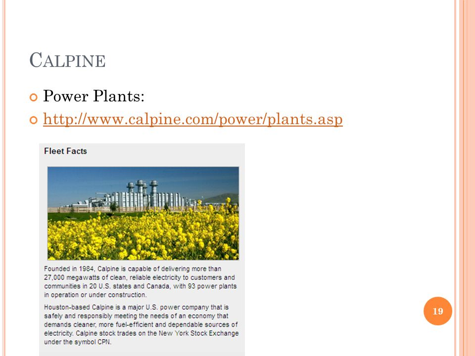 C ALPINE Power Plants: http://www.calpine.com/power/plants.asp 19