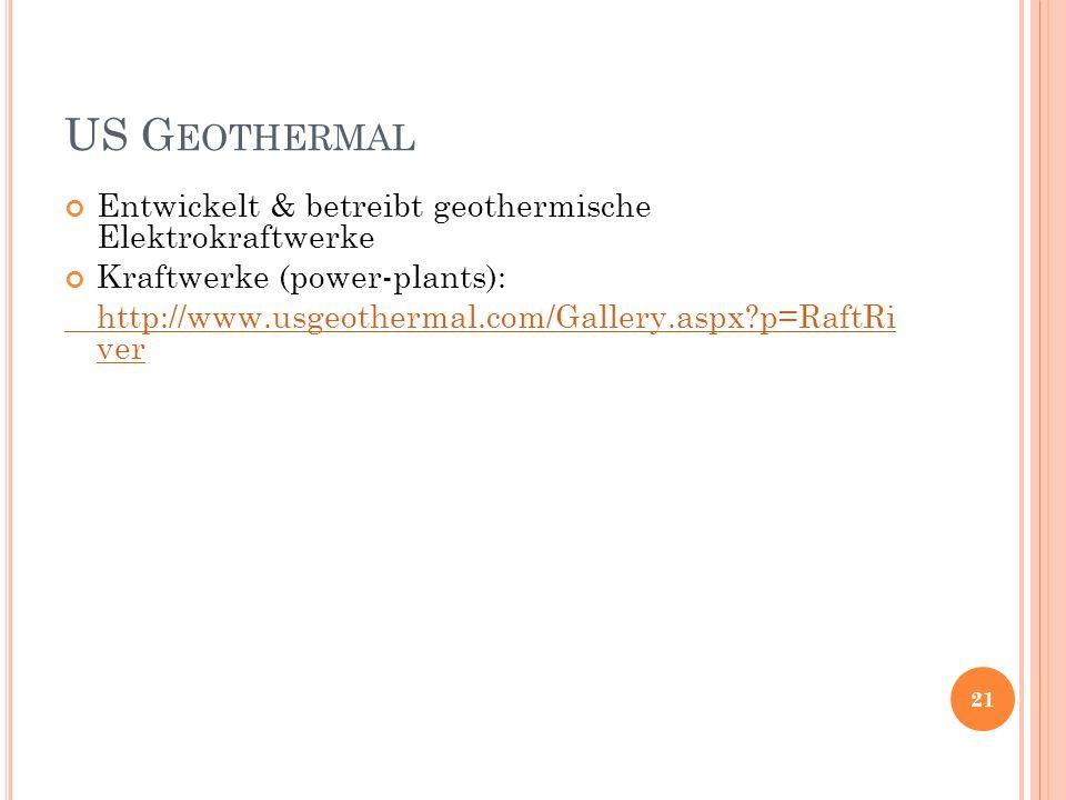 US G EOTHERMAL Entwickelt & betreibt geothermische Elektrokraftwerke Kraftwerke (power-plants): http://www.usgeothermal.com/Gallery.aspx p=RaftRi ver 21