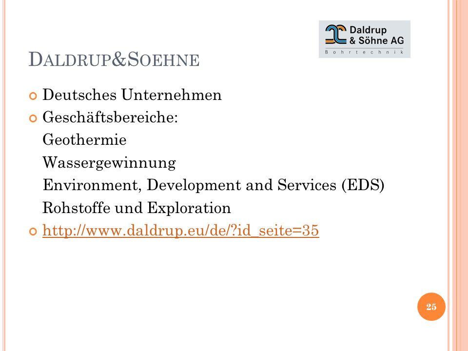 D ALDRUP &S OEHNE Deutsches Unternehmen Geschäftsbereiche: Geothermie Wassergewinnung Environment, Development and Services (EDS) Rohstoffe und Exploration http://www.daldrup.eu/de/?id_seite=35 25