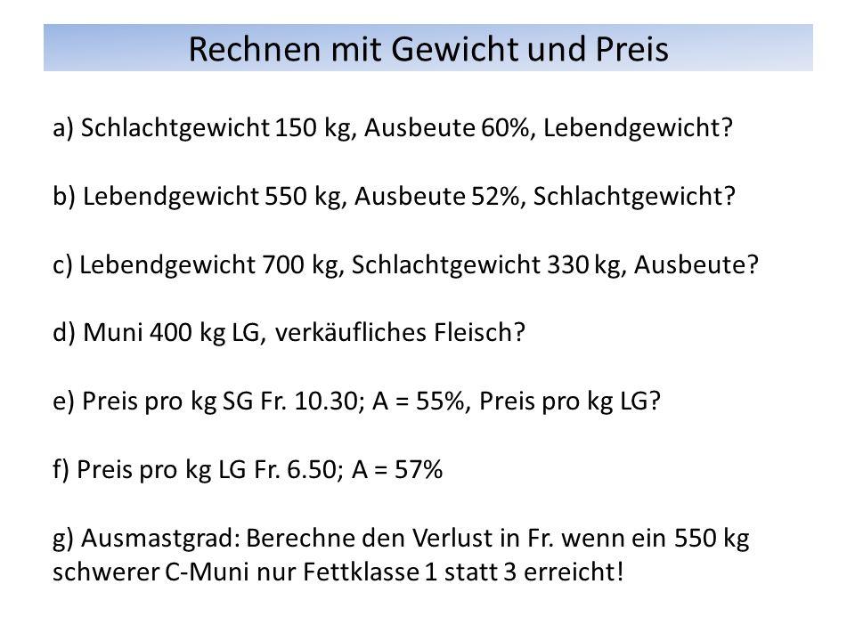 Rechnen mit Gewicht und Preis a) Schlachtgewicht 150 kg, Ausbeute 60%, Lebendgewicht.