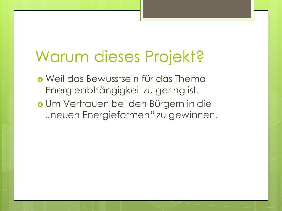 Warum dieses Projekt. Weil das Bewusstsein für das Thema Energieabhängigkeit zu gering ist.