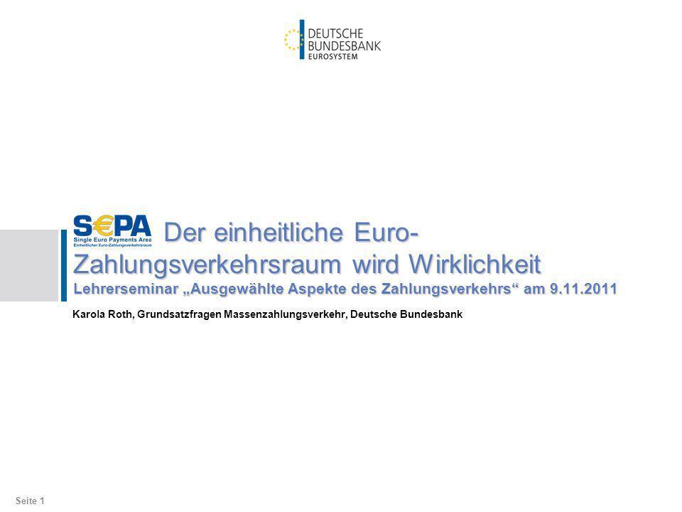 Karola Roth, Grundsatzfragen Massenzahlungsverkehr, Deutsche Bundesbank Der einheitliche Euro- Zahlungsverkehrsraum wird Wirklichkeit Lehrerseminar Au