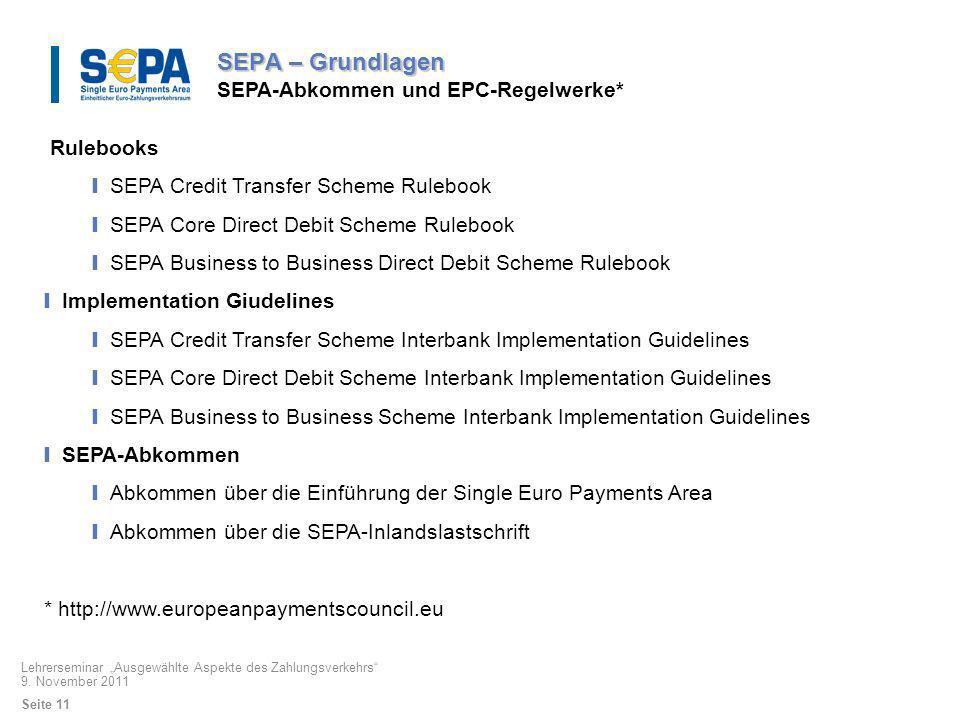 SEPA – Grundlagen SEPA-Abkommen und EPC-Regelwerke* Rulebooks SEPA Credit Transfer Scheme Rulebook SEPA Core Direct Debit Scheme Rulebook SEPA Busines