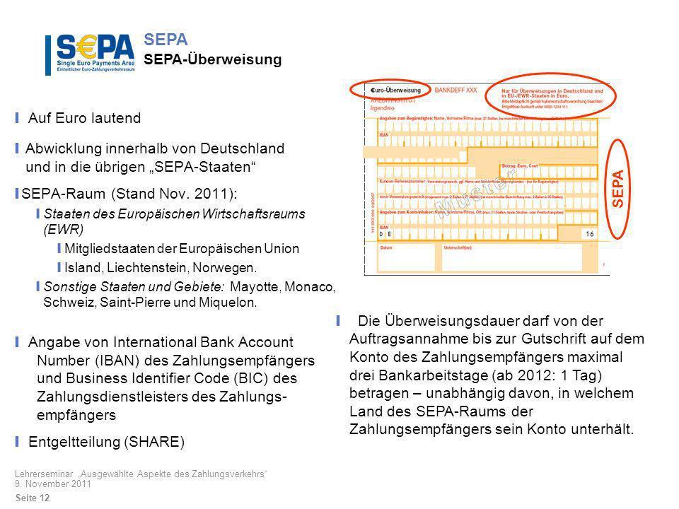 SEPA SEPA SEPA-Überweisung Lehrerseminar Ausgewählte Aspekte des Zahlungsverkehrs 9. November 2011 Seite 12 Die Überweisungsdauer darf von der Auftrag
