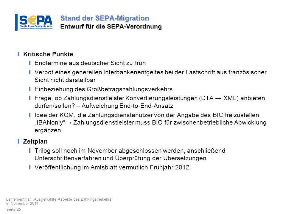 Stand der SEPA-Migration Entwurf für die SEPA-Verordnung Kritische Punkte Endtermine aus deutscher Sicht zu früh Verbot eines generellen Interbankenen