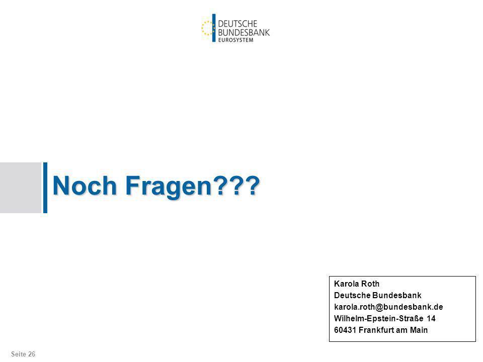 Noch Fragen??? Karola Roth Deutsche Bundesbank karola.roth@bundesbank.de Wilhelm-Epstein-Straße 14 60431 Frankfurt am Main Seite 26