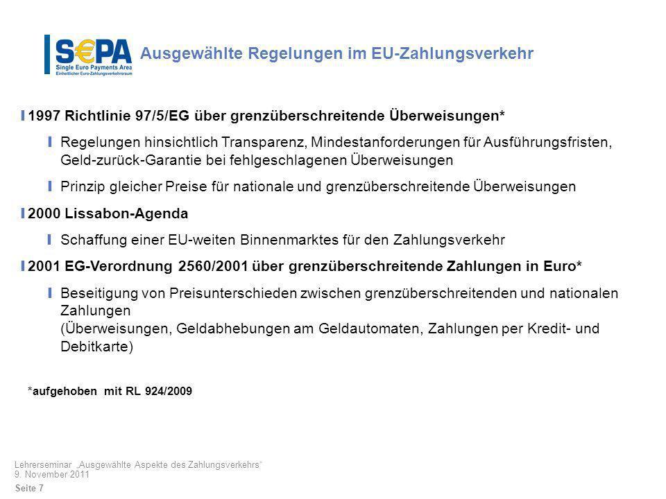 Ausgewählte Regelungen im EU-Zahlungsverkehr 1997 Richtlinie 97/5/EG über grenzüberschreitende Überweisungen* Regelungen hinsichtlich Transparenz, Min