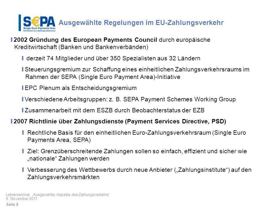 2002 Gründung des European Payments Council durch europäische Kreditwirtschaft (Banken und Bankenverbänden) derzeit 74 Mitglieder und über 350 Spezial