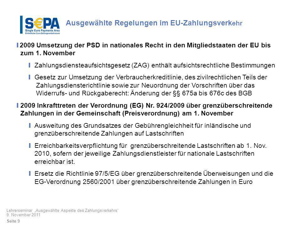 Ausgewählte Regelungen im EU-Zahlungsverk ehr 2009 Umsetzung der PSD in nationales Recht in den Mitgliedstaaten der EU bis zum 1. November Zahlungsdie