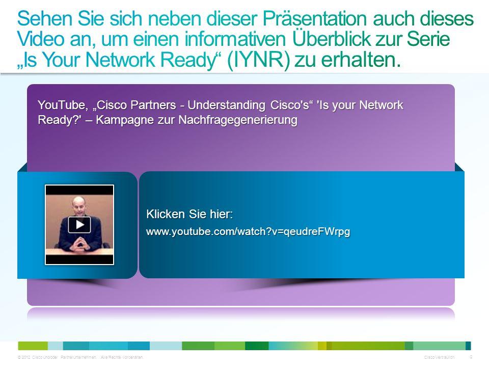 © 2012 Cisco und/oder Partnerunternehmen. Alle Rechte vorbehalten. Cisco Vertraulich 2 YouTube, Cisco Partners - Understanding Cisco's 'Is your Networ