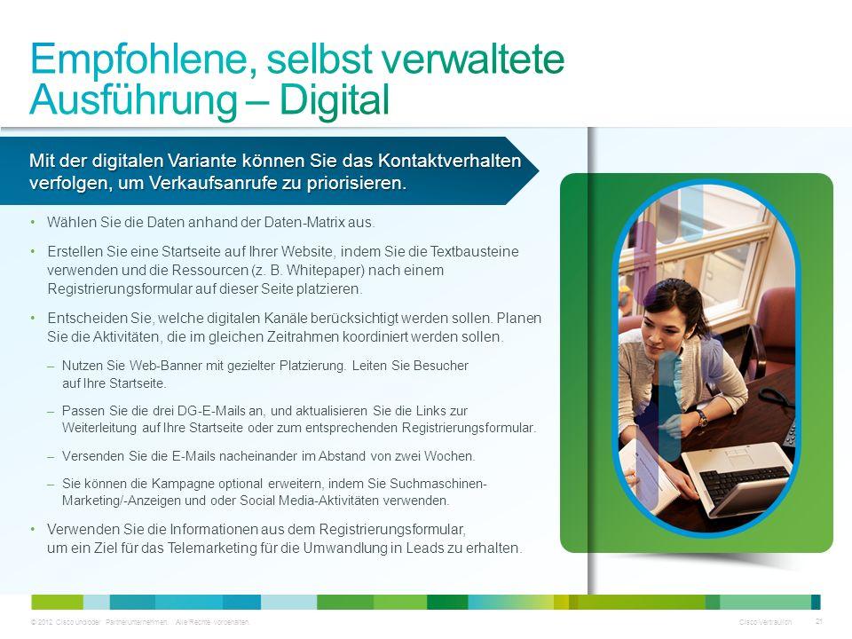© 2012 Cisco und/oder Partnerunternehmen. Alle Rechte vorbehalten. Cisco Vertraulich 21 Mit der digitalen Variante können Sie das Kontaktverhalten ver