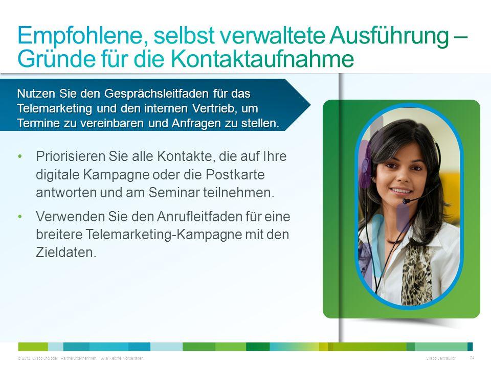 © 2012 Cisco und/oder Partnerunternehmen. Alle Rechte vorbehalten. Cisco Vertraulich 24 Priorisieren Sie alle Kontakte, die auf Ihre digitale Kampagne