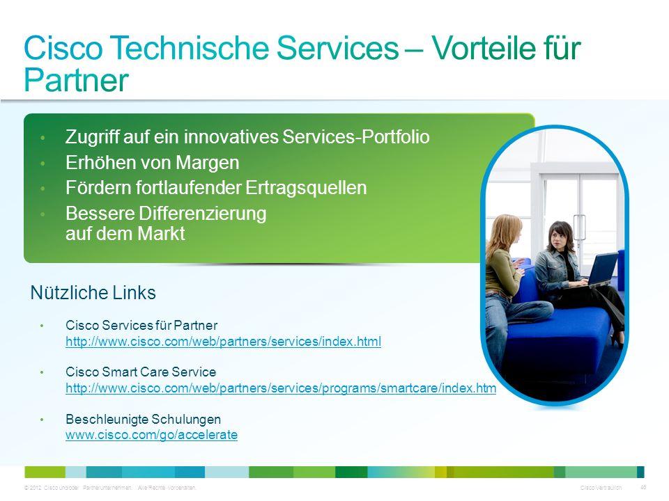 © 2012 Cisco und/oder Partnerunternehmen. Alle Rechte vorbehalten. Cisco Vertraulich 46 Zugriff auf ein innovatives Services-Portfolio Erhöhen von Mar